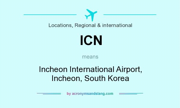 What does ICN mean? It stands for Incheon International Airport, Incheon, South Korea