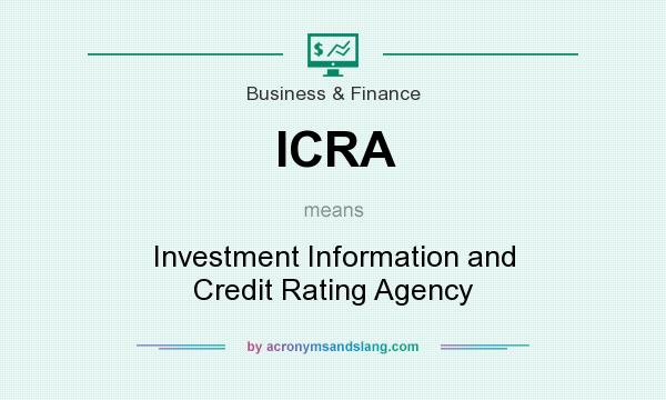 What does ICRA mean? It stands for Investment Information and Credit Rating Agency