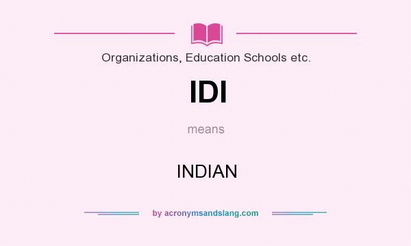 What does IDI mean? It stands for INDIAN