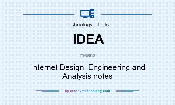 What does IDEA mean? It stands for Internet Design, Engineering and Analysis notes