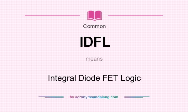What does IDFL mean? It stands for Integral Diode FET Logic