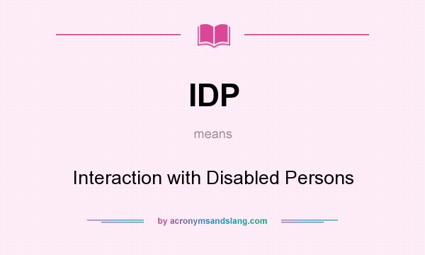 What does IDP mean? It stands for Interaction with Disabled Persons