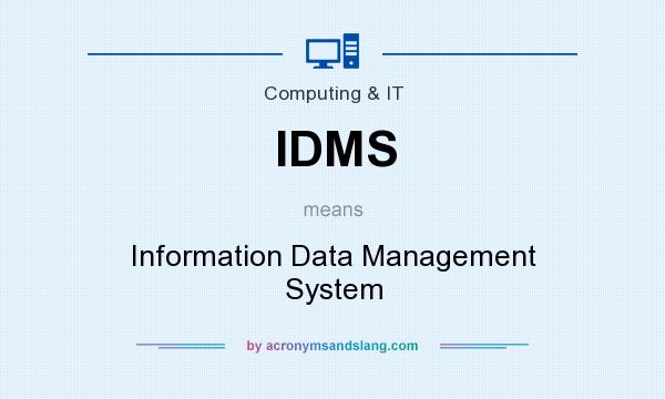 What does IDMS mean? It stands for Information Data Management System