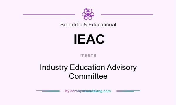 What does IEAC mean? It stands for Industry Education Advisory Committee