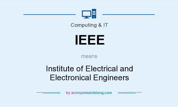 What does IEEE mean? It stands for Institute of Electrical and Electronical Engineers