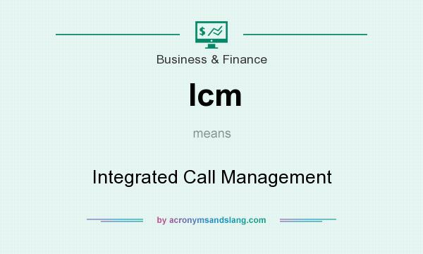 What does Icm mean? It stands for Integrated Call Management