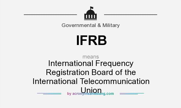 What does IFRB mean? It stands for International Frequency Registration Board of the International Telecommunication Union