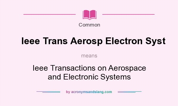 What does Ieee Trans Aerosp Electron Syst mean? It stands for Ieee Transactions on Aerospace and Electronic Systems