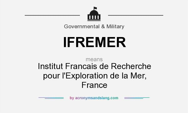 What does IFREMER mean? It stands for Institut Francais de Recherche pour l`Exploration de la Mer, France