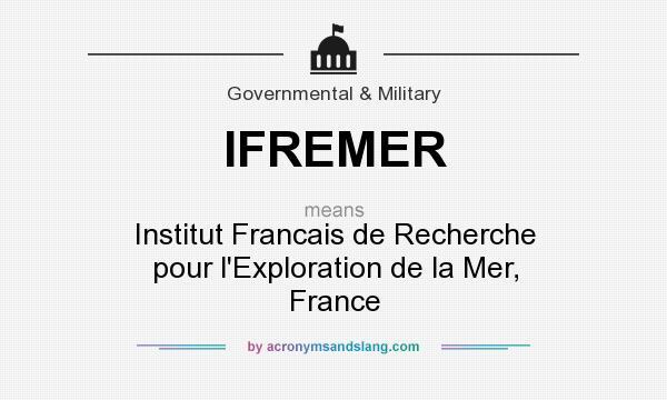 What does IFREMER mean? It stands for Institut Francais de Recherche pour l`Exploration de la Mer, France