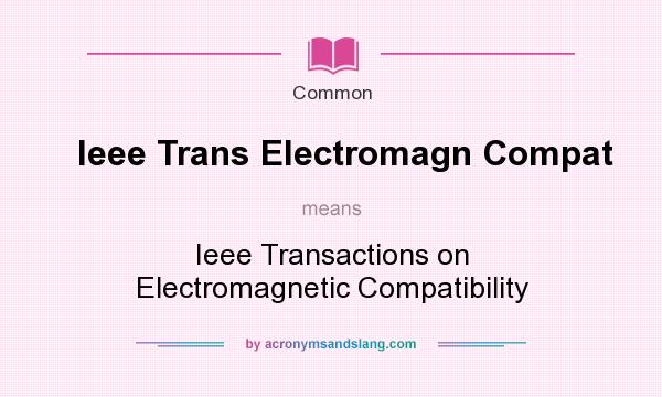 What does Ieee Trans Electromagn Compat mean? It stands for Ieee Transactions on Electromagnetic Compatibility