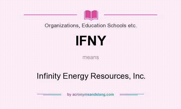 What does IFNY mean? It stands for Infinity Energy Resources, Inc.