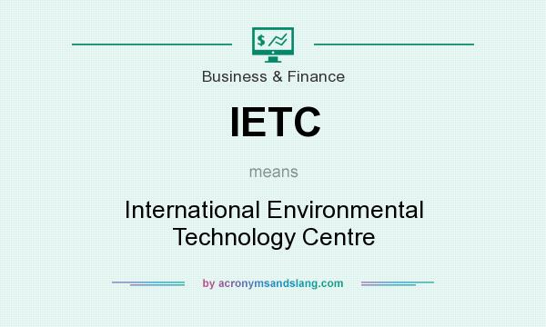 What does IETC mean? It stands for International Environmental Technology Centre