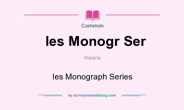 What does Ies Monogr Ser mean? It stands for Ies Monograph Series
