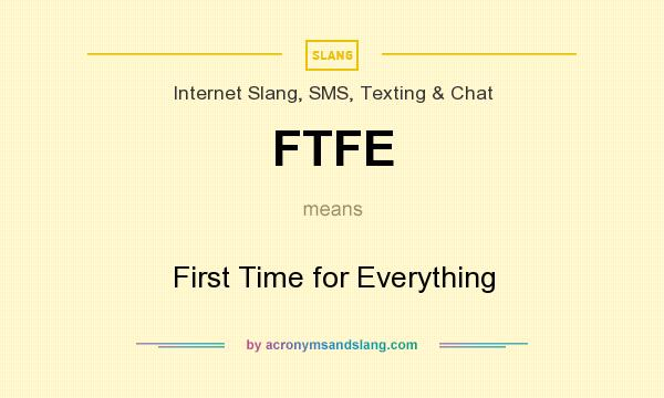 What does FTFE mean? It stands for First Time for Everything