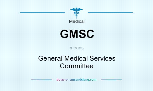 What does GMSC mean? It stands for General Medical Services Committee