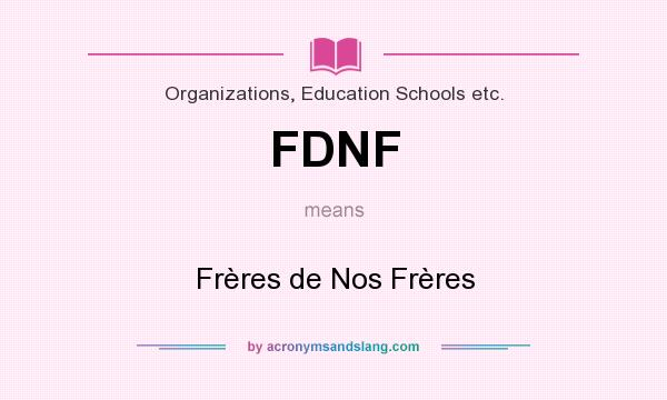 What does FDNF mean? It stands for Frères de Nos Frères