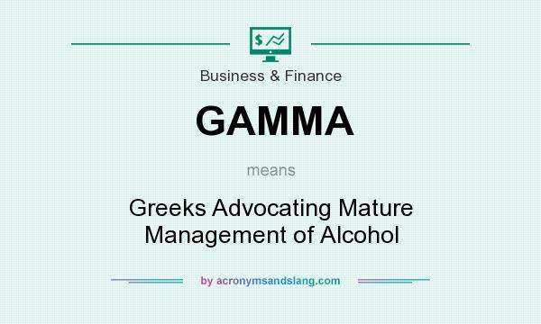 What does GAMMA mean? It stands for Greeks Advocating Mature Management of Alcohol