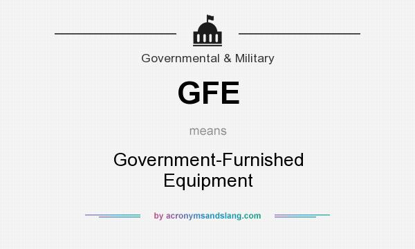 What does GFE mean? It stands for Government-Furnished Equipment