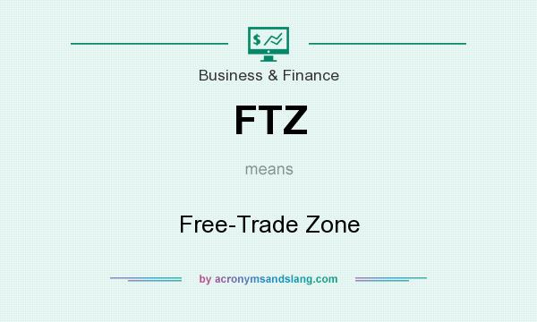 What does FTZ mean? It stands for Free-Trade Zone