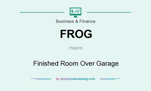 What does FROG mean? It stands for Finished Room Over Garage