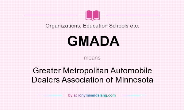 What does GMADA mean? It stands for Greater Metropolitan Automobile Dealers Association of Minnesota
