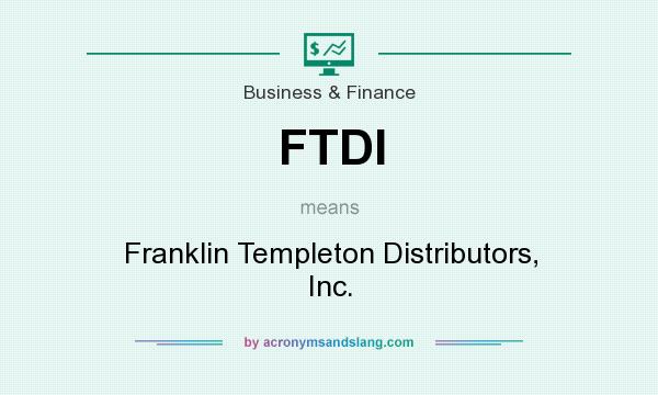 What does FTDI mean? It stands for Franklin Templeton Distributors, Inc.