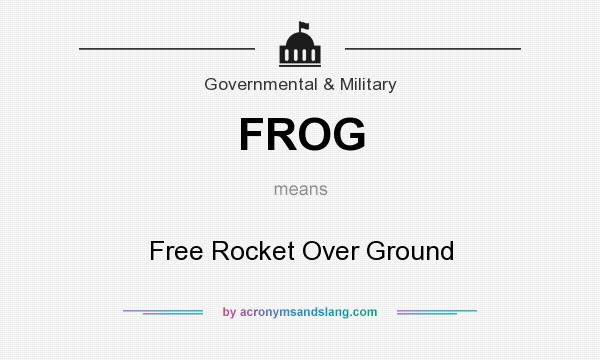 What does FROG mean? It stands for Free Rocket Over Ground
