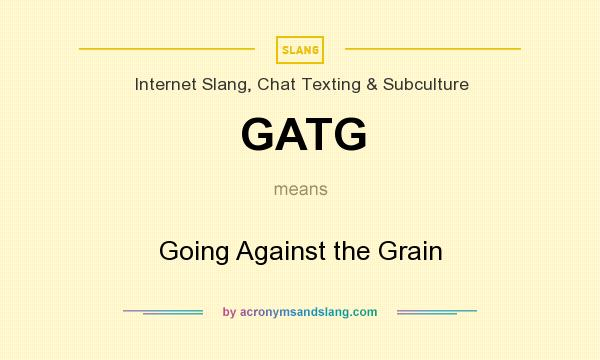 Gatg Going Against The Grain In Internet Slang Chat Texting