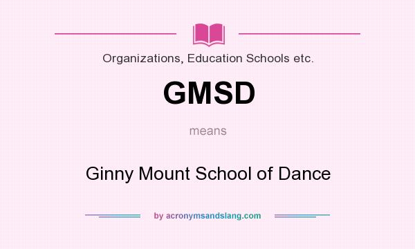 What does GMSD mean? It stands for Ginny Mount School of Dance
