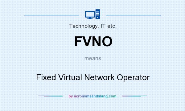 What does FVNO mean? It stands for Fixed Virtual Network Operator