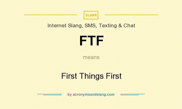What does FTF mean? It stands for First Things First