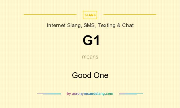What does G1 mean? It stands for Good One