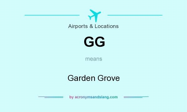 What does GG mean? It stands for Garden Grove