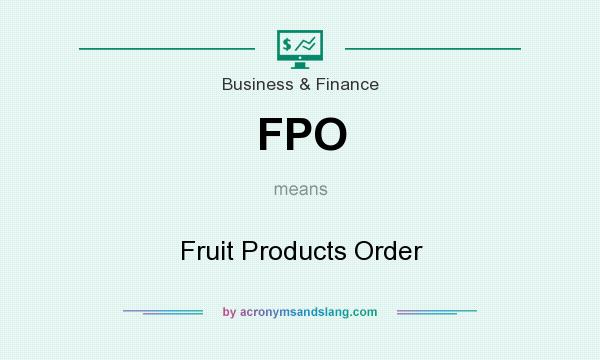 What does FPO mean? It stands for Fruit Products Order