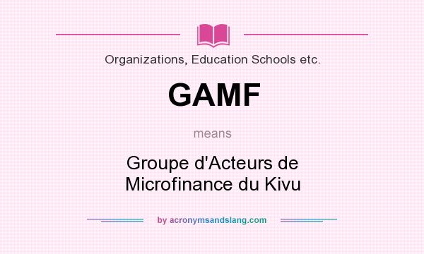 What does GAMF mean? It stands for Groupe d`Acteurs de Microfinance du Kivu