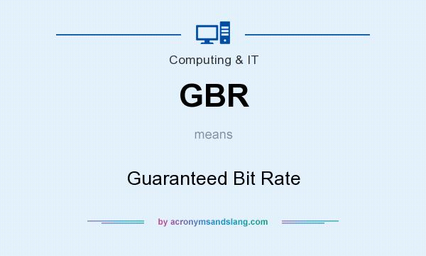 What does GBR mean? It stands for Guaranteed Bit Rate