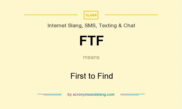 What does FTF mean? It stands for First to Find
