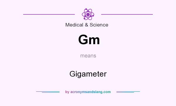 What Is Gm >> Gm Gigameter In Medical Science By Acronymsandslang Com