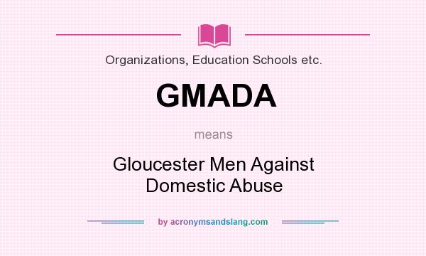 What does GMADA mean? It stands for Gloucester Men Against Domestic Abuse