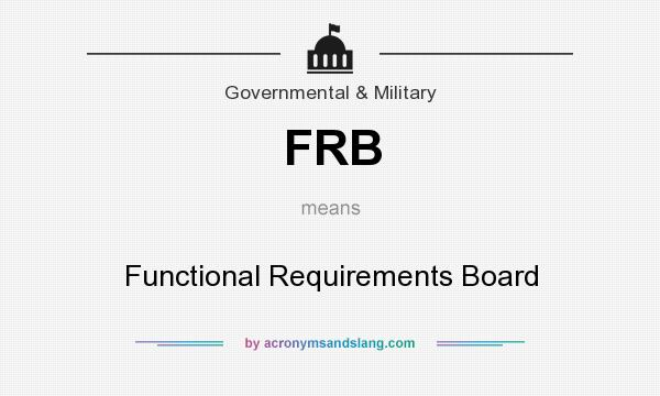 What does FRB mean? It stands for Functional Requirements Board