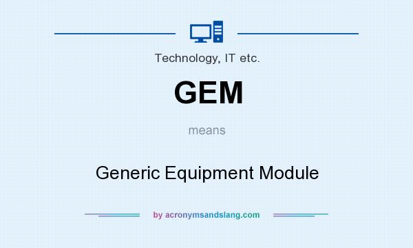 What does GEM mean? It stands for Generic Equipment Module