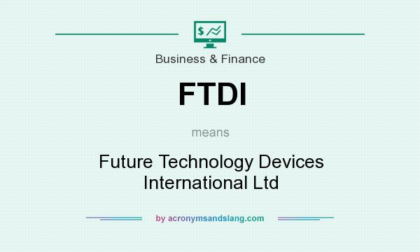What does FTDI mean? It stands for Future Technology Devices International Ltd