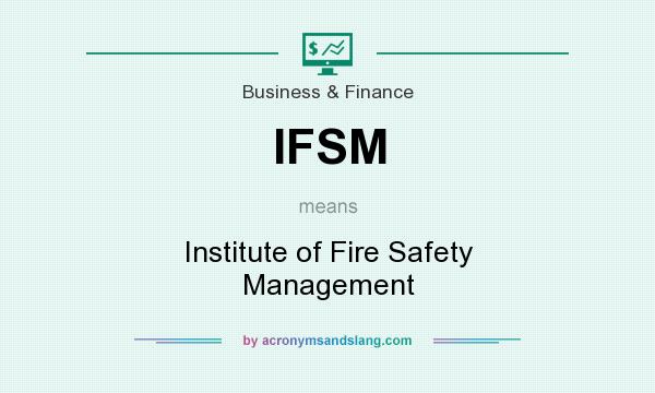 What does IFSM mean? It stands for Institute of Fire Safety Management