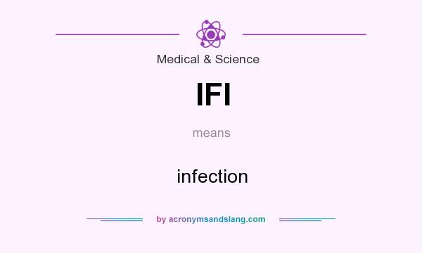 What does IFI mean? It stands for infection