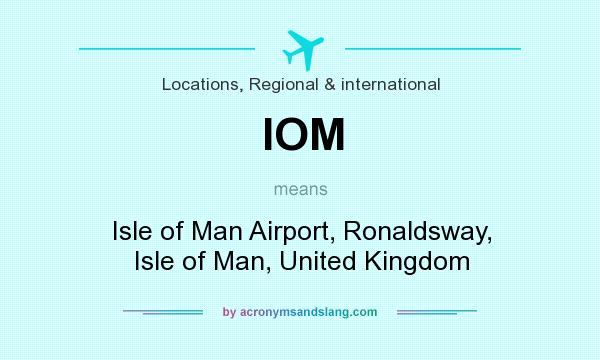 What does IOM mean? It stands for Isle of Man Airport, Ronaldsway, Isle of Man, United Kingdom