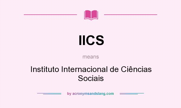 What does IICS mean? It stands for Instituto Internacional de Ciências Sociais