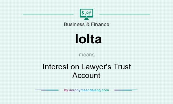 What does Iolta mean? It stands for Interest on Lawyer`s Trust Account