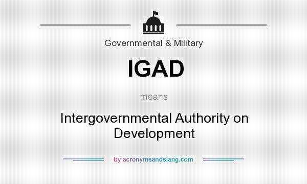 What does IGAD mean? It stands for Intergovernmental Authority on Development