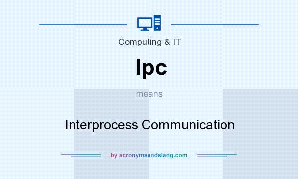 What does Ipc mean? It stands for Interprocess Communication